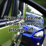 If You Tailgate Me I Drive Slower